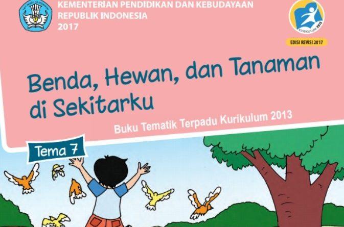 Tema 7 Benda, Hewan dan Tanaman di Sekitarku, SD/MI Kelas 1 Kurikulum 2013