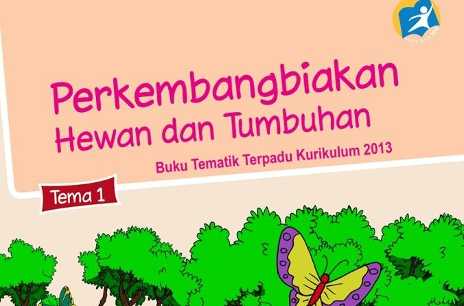 Tema 1 Perkembangbiakan Hewan dan Tumbuhan, SD/MI Kelas 3 Kurikulum 2013