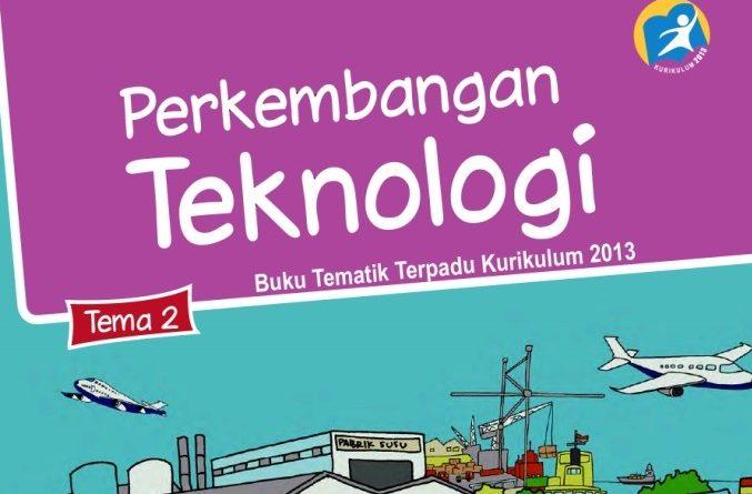 Tema 2 Perkembangan Teknologi, SD/MI Kelas 3 Kurikulum 2013