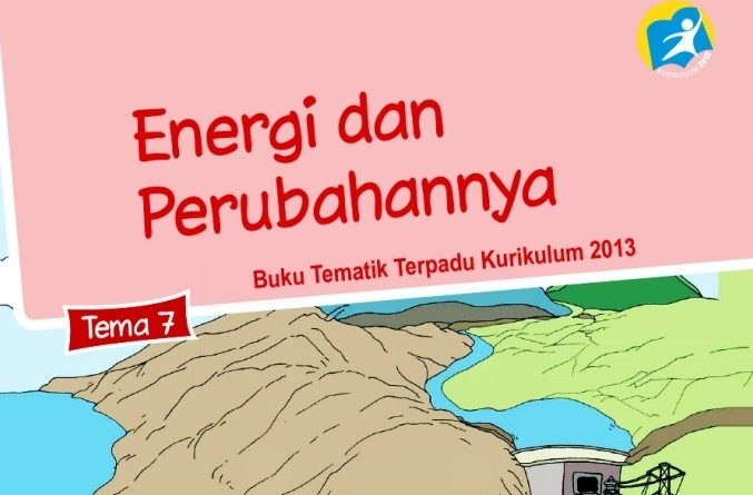 Tema 7 Energi dan Perubahannya, SD/MI Kelas 3 Kurikulum 2013